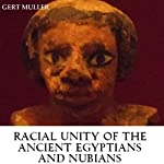 Racial Unity of the Ancient Egyptians and Nubians | Gert Muller
