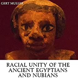 Racial Unity of the Ancient Egyptians and Nubians