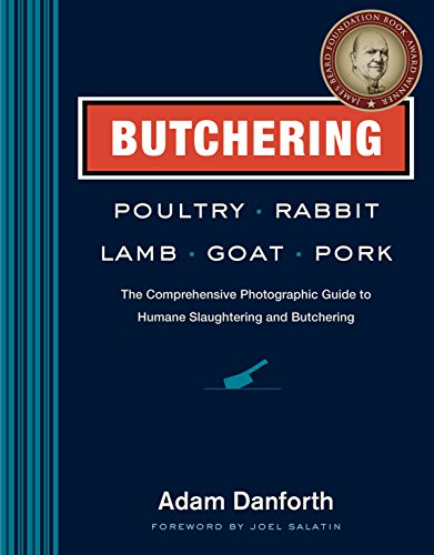 (Butchering Poultry, Rabbit, Lamb, Goat, and Pork: The Comprehensive Photographic Guide to Humane Slaughtering and)