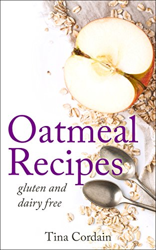 Oatmeal Recipes: gluten and dairy free (gluten free recipes, oatmeal recipes) by Tina Cordain (Nutritionist)