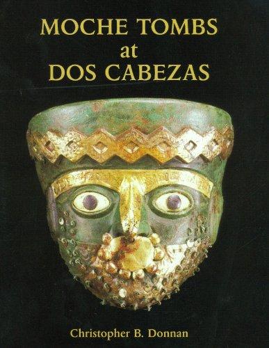 Moche Tombs at Dos Cabezas (Monographs) PDF