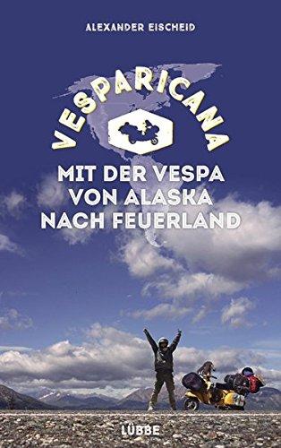 Vesparicana: Mit der Vespa von Alaska nach Feuerland Broschiert – 16. März 2017 Alexander Eischeid 3785725949 Reiseberichte / Welt gesamt Pole