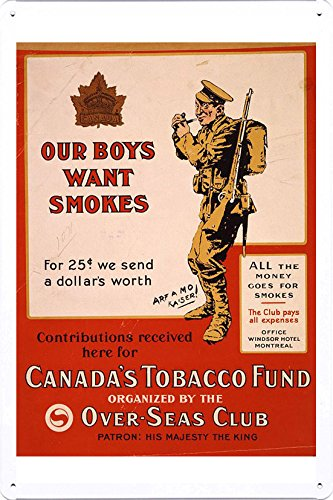 (World War I One Tin Sign Metal Poster (reproduction) of Our boys want smokes. For 25 cents we send a dollars worth. Contributions received here for Canada's Tobacco)
