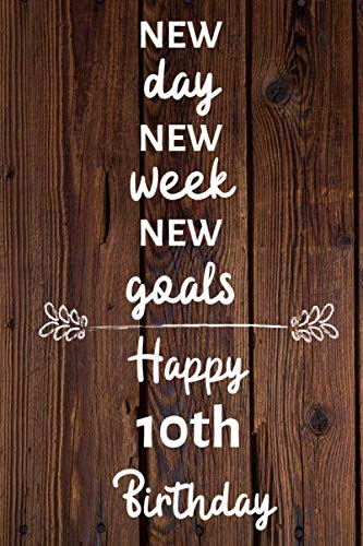 New day new week new goals Happy 10th Birthday: 10 Year Old Birthday Gift Journal / Notebook / Diary / Unique Greeting Card Alternative