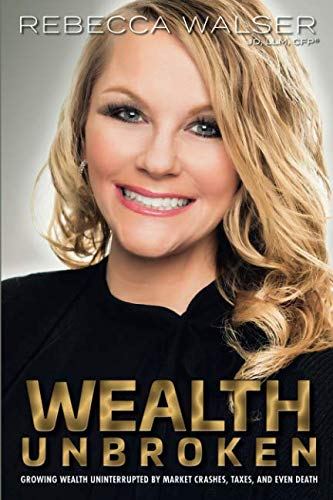 Wealth Unbroken: Growing Wealth Uninterrupted by Market Crashes, Taxes, and Even Death: Growing Wealth Uninterrupted by Market Crashes, Taxes, and Even Death