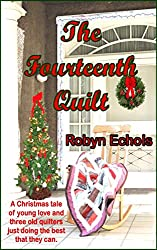 The Fourteenth Quilt: A Christmas tale of young love and three old quilters just doing the best that they can