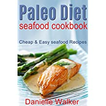Paleo Diet Seafood Cookbook: Cheap & Easy Seafood Recipes