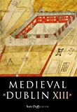 Medieval Dublin XIII : Proceedings of the thirteenth Friends of Medieval Dublin Symposium, , 1846823900