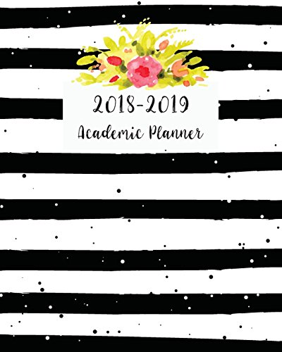 2018-2019 Academic Planner: Monthly & Weekly Planner 12 Month Organizer August 2018 - July 2019 Daily Writing Journal Notebook Calendar Time Management School College Schedule