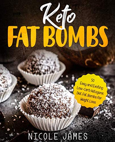 Keto Fat Bombs: 50 Easy and Exciting Low-Carb Ketogenic Diet Fat Bombs for Weight Loss by Nicole James