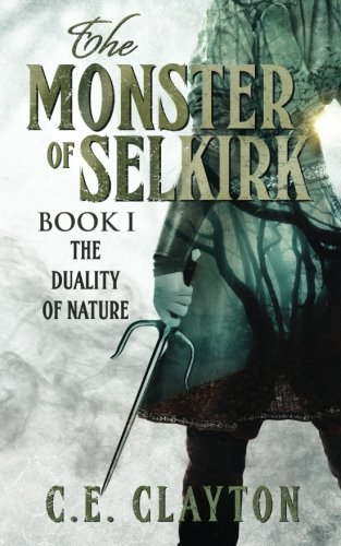 The Monster Of Selkirk: Book 1:  The Duality of Nature (Volume 1)