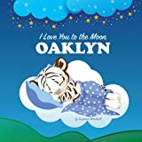 I Love You to the Moon, Oaklyn: Bedtime Story & Personalized Book (Bedtime Stories for Kids, Bedtime Stories for Babies, Personalized Books, Gifts for Kids, Baby Gifts)
