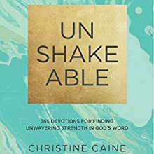 Unshakeable: 365 Devotions for Finding Unwavering Strength in God's Word Audiobook by Christine Caine Narrated by Jaimee Paul