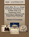 Clark V. Great American Insurance Co. of New York U. S. Supreme Court Transcript of Record with Supporting Pleadings, Marson G. Dunaway, 127056837X