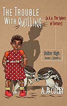 The Trouble with Quilling (a.k.a. The Spines of Torture): Season 1, Episode 4 (Shifter High) (English Edition) de [Culey, A.J.]