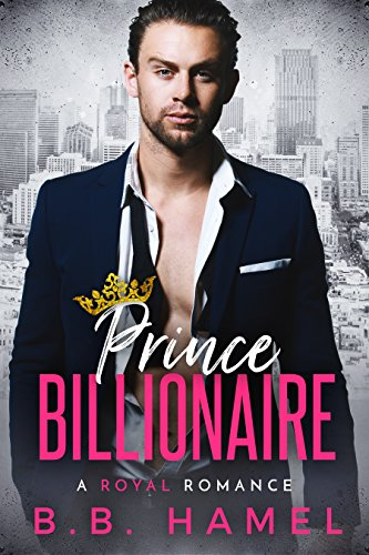Prince Billionaire: A Royal Romance by [Hamel, B. B.]