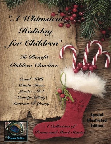 A Whimsical Holiday for Children ~ Illustrated Edition: To Benefit Children's Charities (The Peacock Writers Presents) (Volume 1)