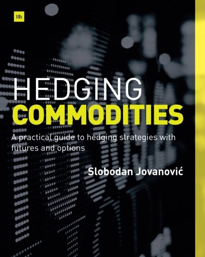 Hedging Commodities: A practical guide to hedging strategies with futures and options by Harriman House