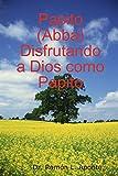 Papito (Abba) Disfrutando a Dios como Papito, Ramón L. Aponte, 0557047455