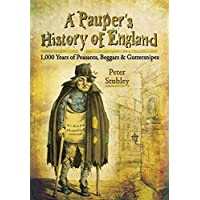 Pauper's History of England: 1,000 Years of Peasants, Beggars and Guttersnipes
