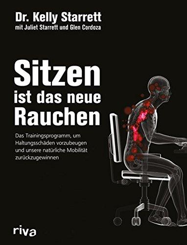 Sitzen Ist Das Neue Rauchen  Das Trainingsprogramm Um Lebensstilbedingten Haltungsschäden Vorzubeugen Und Unsere Natürliche Mobilität Zurückzugewinnen