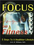 Focus on Fitness : 5 Steps to a Healthier Lifestyle, Williams, Jerry B., 0893154075