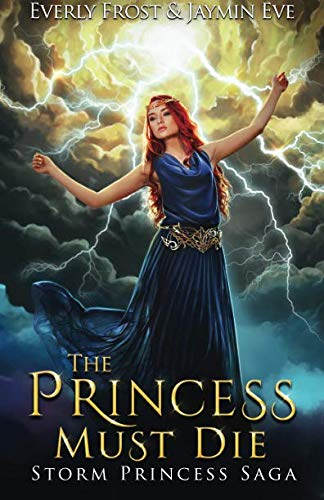 The Princess Must Die (Storm Princess Saga) (Volume 1) by CreateSpace Independent Publishing Platform