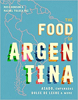 The Food of Argentina: Asado, empanadas, dulce de leche and more: Amazon.es: Ross Dobson, Rachel Tolosa Paz: Libros en idiomas extranjeros