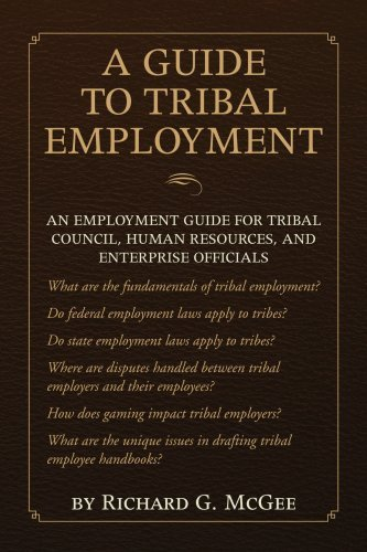 By Richard G. McGee A Guide to Tribal Employment: An employment guide for tribal council, human resources, and enterpris [Paperback]