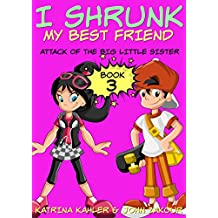 I Shrunk My Best Friend! - Book 3 - Attack of the Big Little Sister: Books for Kids ages 9-12  (A Very Funny Book for Girls and Boys)