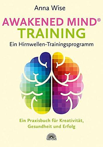 Awakened Mind ® Training   Ein Hirnwellen Trainingsprogramm  Ein Praxisbuch Für Kreativität Gesundheit Und Erfolg