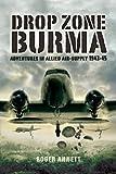 Drop Zone Burma, Roger Annett, 1844157504