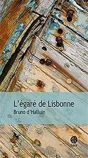 L'égaré de Lisbonne : roman, Halluin, Bruno d'