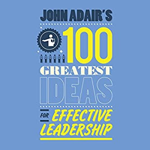 John Adair's 100 Greatest Ideas For Effective Leadership Audiobook