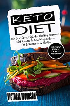 Keto Diet: 50+ Low-Carb, High-Fat Healthy Ketogenic Diet Recipes To Lose Weight, Burn Fat & Restore Your Health