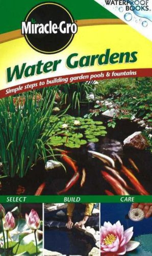Water Gardens: Simple Steps to Building Garden Pools & Fountains (Waterproof Books)