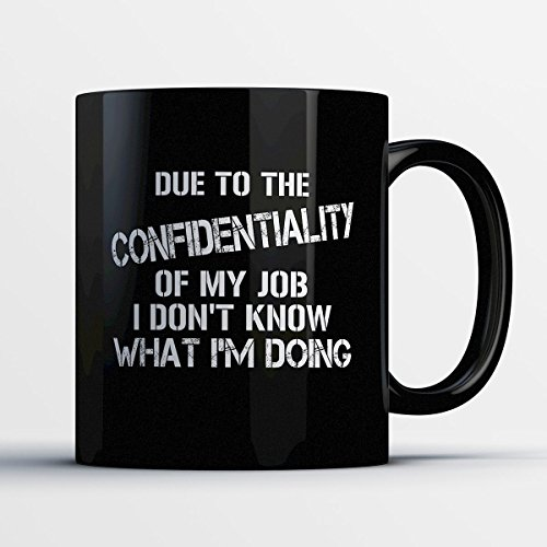 Doing Job Coffee Mug - Due To The Confidentiality Of My Job - Funny 11 oz Black Ceramic Tea Cup - Humorous and Cute Employee Gifts with Doing Job (Great America Halloween Schedule)