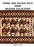 Tribal and Village Rugs from Arizona Collections, George W. O'Bannon and Amy W. Newhall, 0965342115