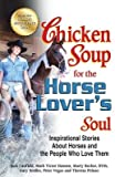 img - for Chicken Soup for the Horse Lover's Soul( Inspirational Stories about Horses and the People Who Love Them)[CSF THE HORSE LOVERS SOUL][Paperback] book / textbook / text book