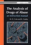The Analysis of Drugs of Abuse, Martina Cole and B. Caddy, 0130350982