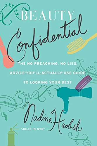 Beauty Confidential: The No Preaching, No Lies, Advice-You'll- Actually-Use Guide to Looking Your Best - APPROVED