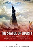 The Statue of Liberty: The History and Legacy of America's Most Famous Statue