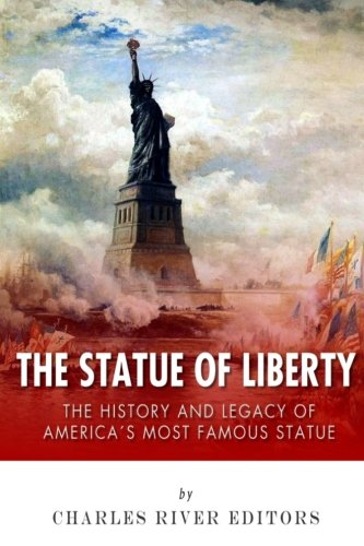 (The Statue of Liberty: The History and Legacy of America's Most Famous Statue)