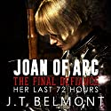 Joan of Arc: The Final Defiance: Her Last 72 Hours Audiobook by J.T. Belmont Narrated by Yael Eylat-Tanaka