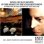 Doing Human Rights in the Spirit of the Enlightenment; Justifying Human Rights by Natural Law | John Warwick Montgomery