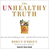 The Unhealthy Truth: One Mother's Shocking Investigation into the Dangers of America's Food Supply - and What Every Family Can Do to Protect Itself