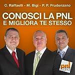 Conosci la PNL e migliora te stesso | Carlo Raffaelli,Massimo Bigi,Pietro Paolo Prudenzano