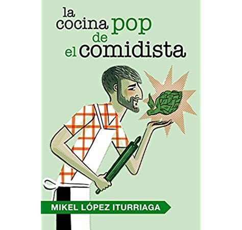 La cocina pop de El Comidista (Obras diversas): Amazon.es: López Iturriaga, Mikel: Libros