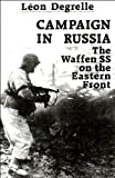 Campaign in Russia : The Waffen SS on the Eastern Front, Degrelle, Leon, 0947554041