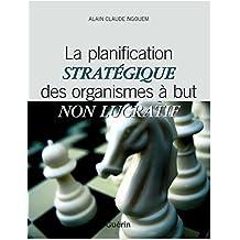 LA PLANIFICATION STRATÉGIQUE DES ORGANISMES  (French Edition)
